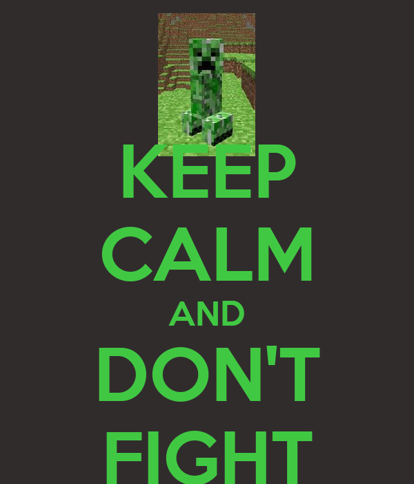 KEEP CALM AND DON'T FIGHT