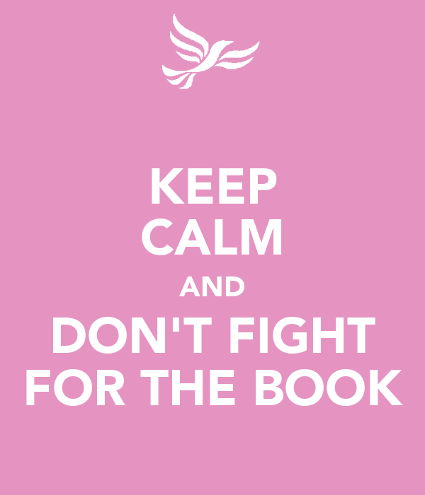 KEEP CALM AND DON'T FIGHT FOR THE BOOK