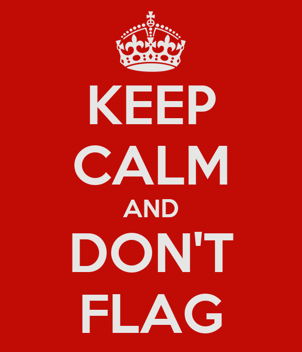 KEEP CALM AND DON'T FLAG