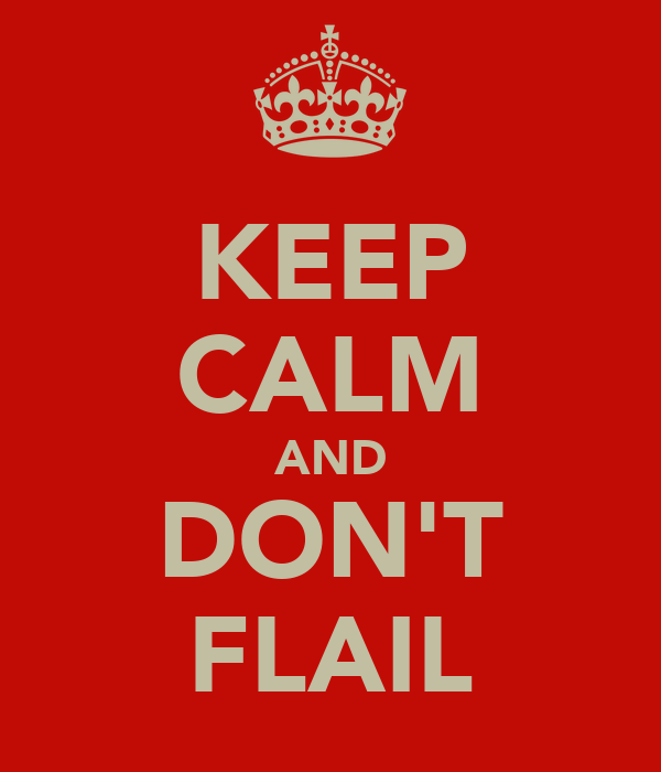 KEEP CALM AND DON'T FLAIL