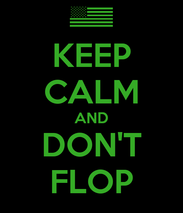 KEEP CALM AND DON'T FLOP
