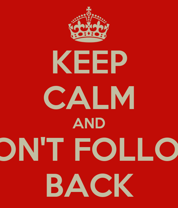 KEEP CALM AND DON'T FOLLOW BACK