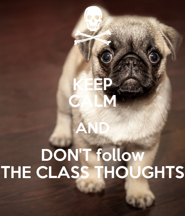 KEEP CALM AND DON'T follow THE CLASS THOUGHTS