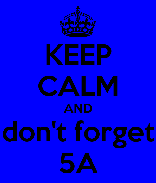 KEEP CALM AND don't forget 5A