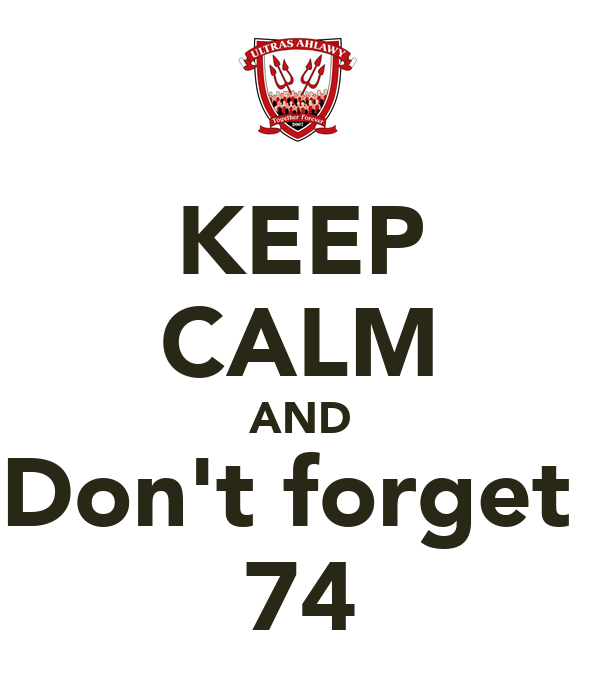 KEEP CALM AND Don't forget  74