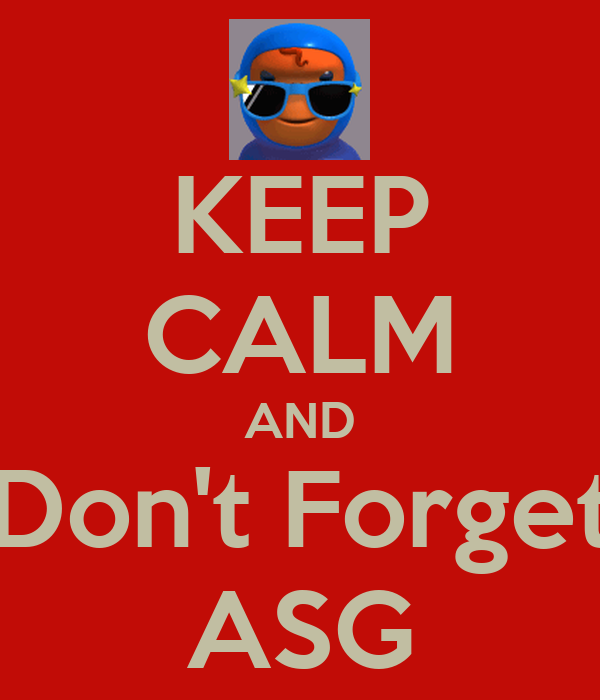 KEEP CALM AND Don't Forget ASG