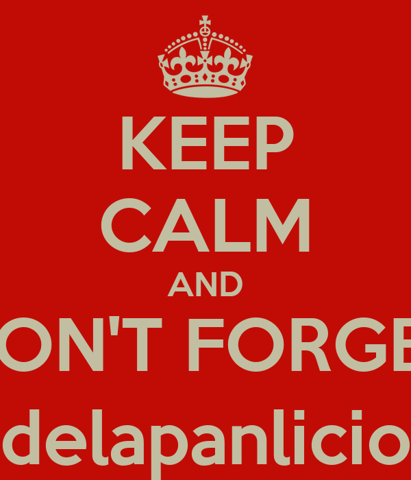 KEEP CALM AND DON'T FORGET @delapanlicious