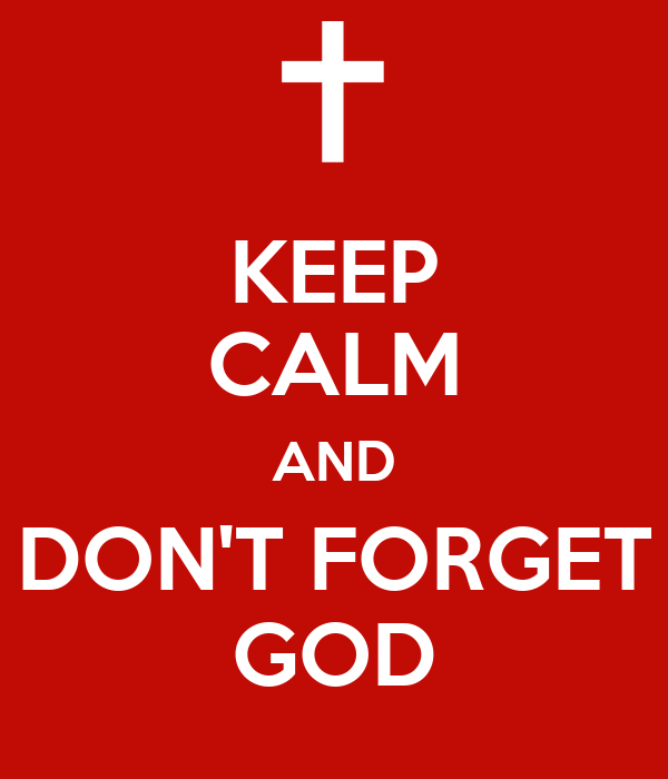 KEEP CALM AND DON'T FORGET GOD