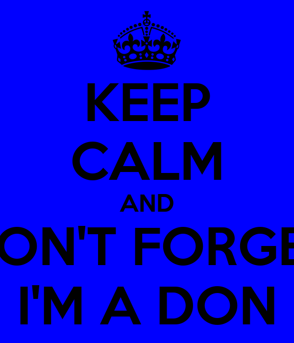 KEEP CALM AND DON'T FORGET I'M A DON
