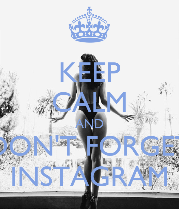 KEEP CALM AND DON'T FORGET INSTAGRAM