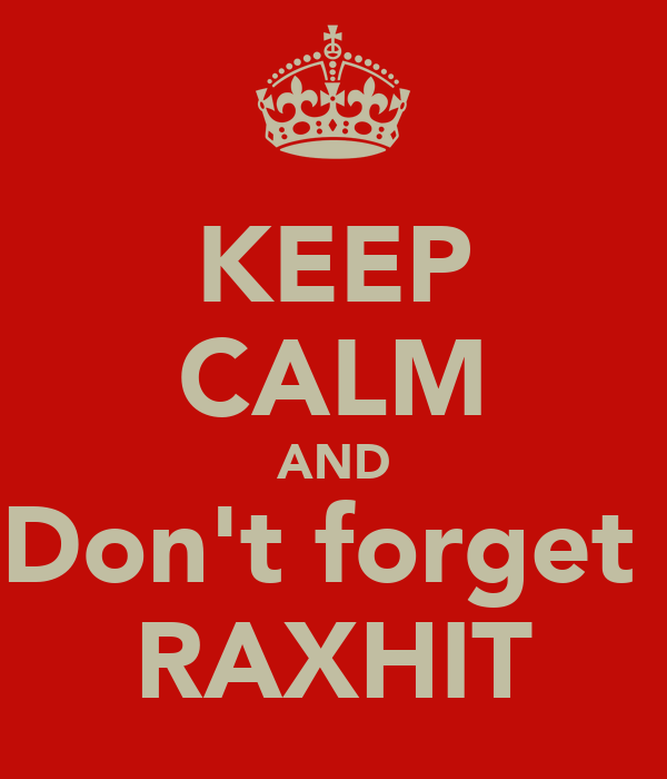 KEEP CALM AND Don't forget  RAXHIT