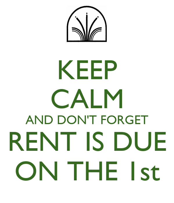 KEEP CALM AND DON'T FORGET RENT IS DUE ON THE 1st