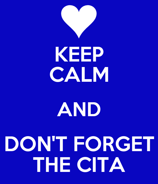 KEEP CALM AND DON'T FORGET THE CITA