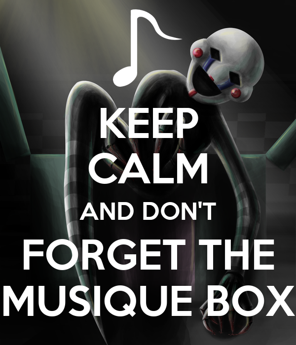 KEEP CALM AND DON'T FORGET THE MUSIQUE BOX