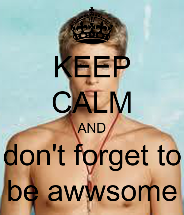 KEEP CALM AND don't forget to be awwsome