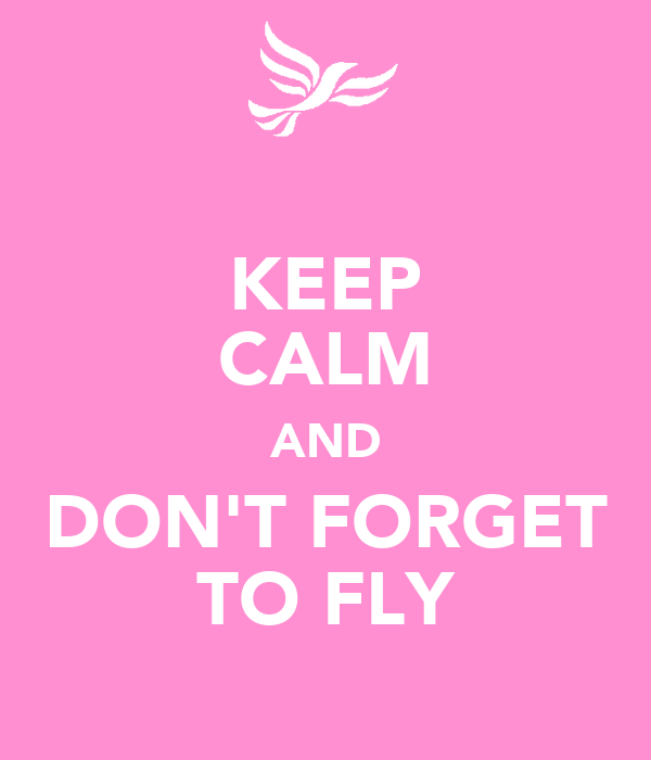 KEEP CALM AND DON'T FORGET TO FLY