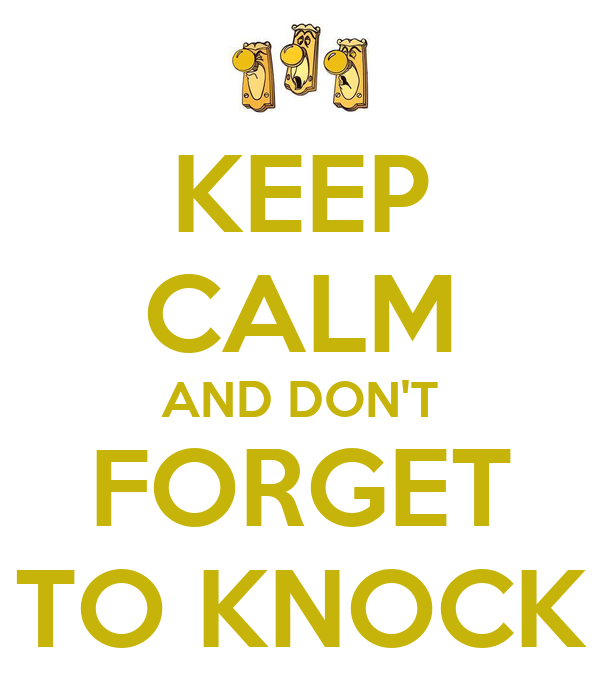 KEEP CALM AND DON'T FORGET TO KNOCK