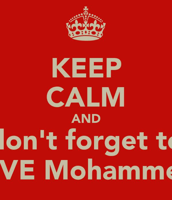 KEEP CALM AND don't forget to LOVE Mohammeds