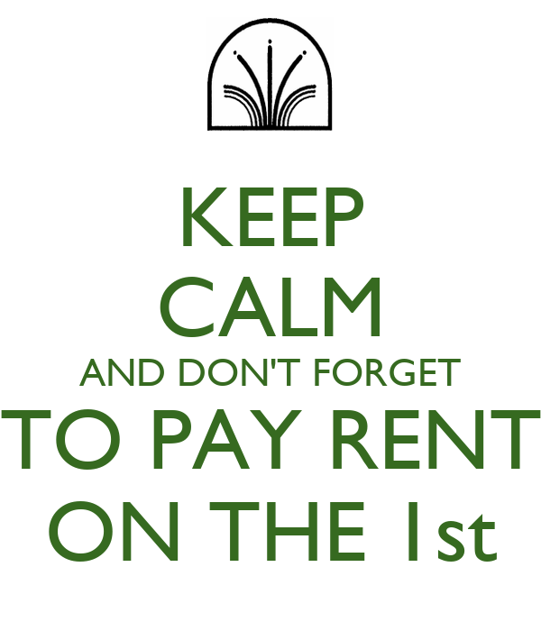 KEEP CALM AND DON'T FORGET TO PAY RENT ON THE 1st