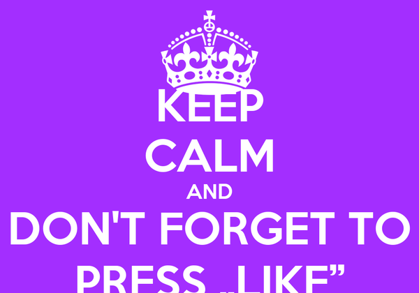 """KEEP CALM AND DON'T FORGET TO PRESS """"LIKE"""""""