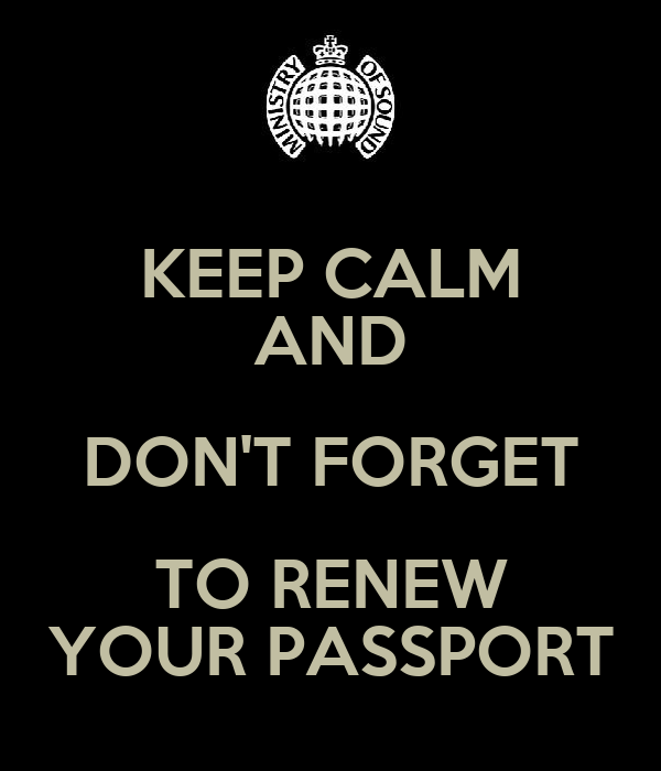 KEEP CALM AND DON'T FORGET TO RENEW YOUR PASSPORT
