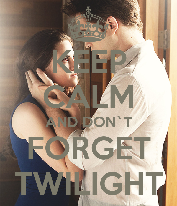 KEEP CALM AND DON`T FORGET TWILIGHT