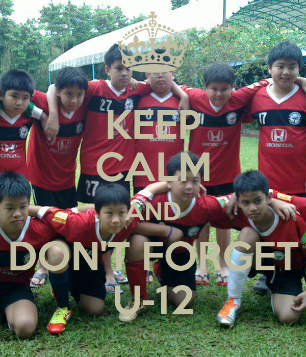 KEEP CALM AND DON'T FORGET U-12