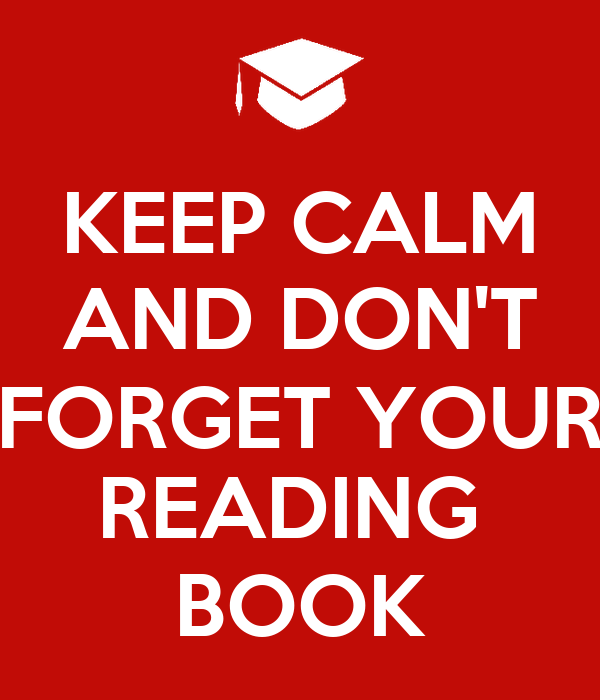 KEEP CALM AND DON'T FORGET YOUR READING  BOOK