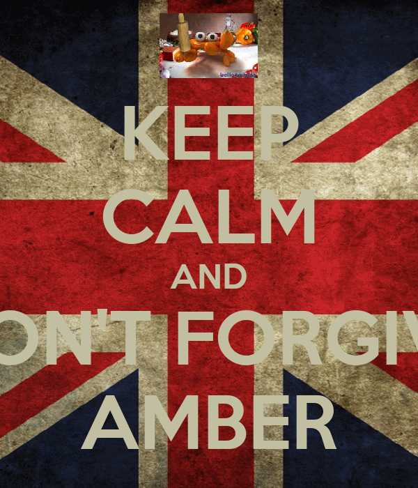 KEEP CALM AND DON'T FORGIVE AMBER
