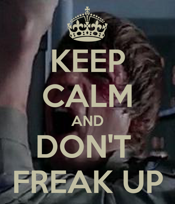 KEEP CALM AND DON'T  FREAK UP