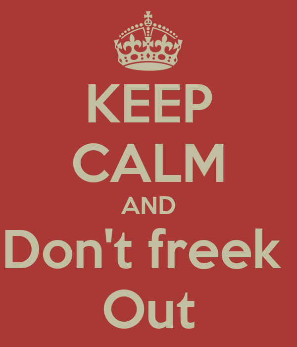 KEEP CALM AND Don't freek  Out