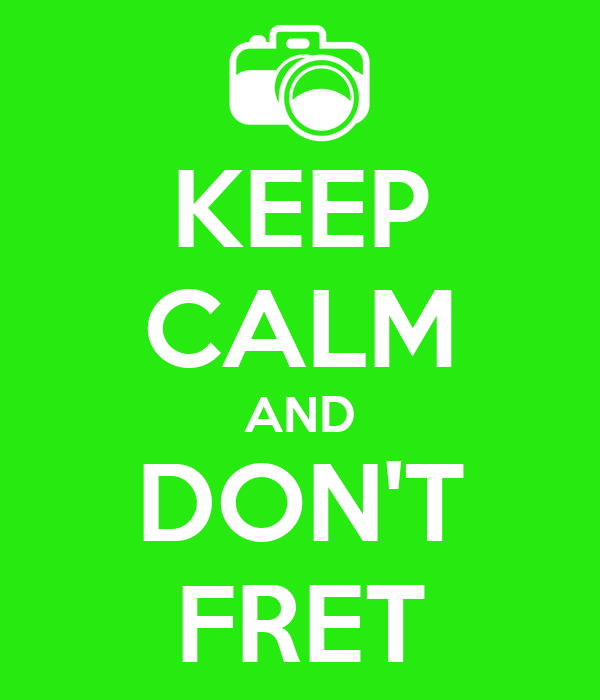 KEEP CALM AND DON'T FRET