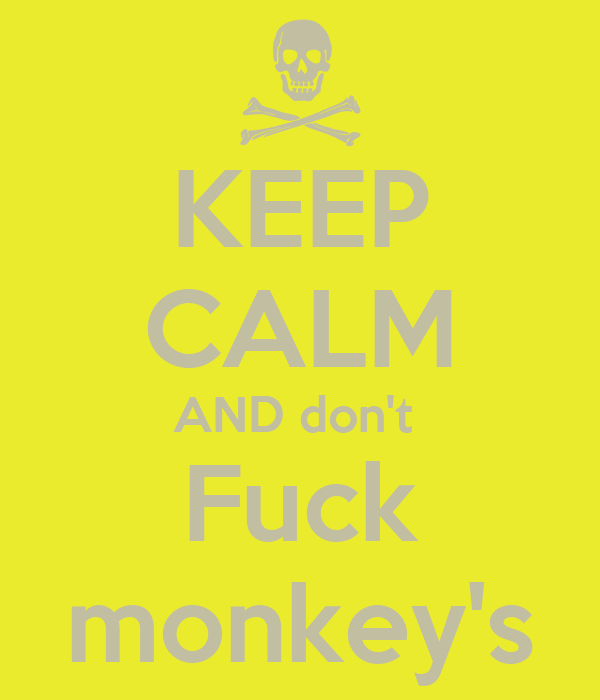 KEEP CALM AND don't  Fuck monkey's