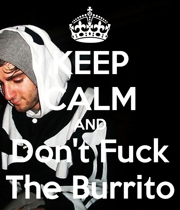 KEEP CALM AND Don't Fuck The Burrito