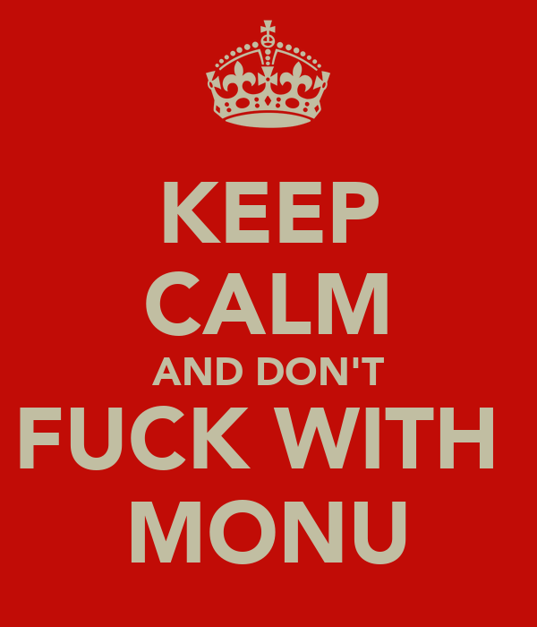 KEEP CALM AND DON'T FUCK WITH  MONU