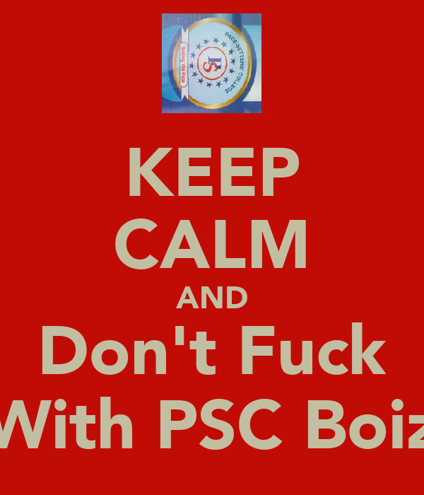 KEEP CALM AND Don't Fuck With PSC Boiz