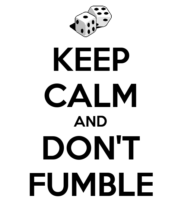 KEEP CALM AND DON'T FUMBLE