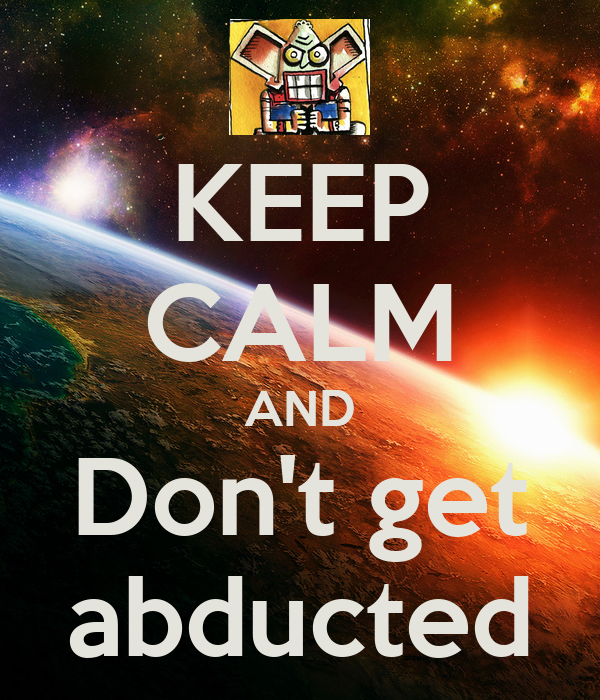 KEEP CALM AND Don't get abducted