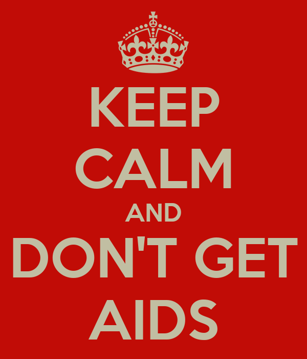 KEEP CALM AND DON'T GET AIDS