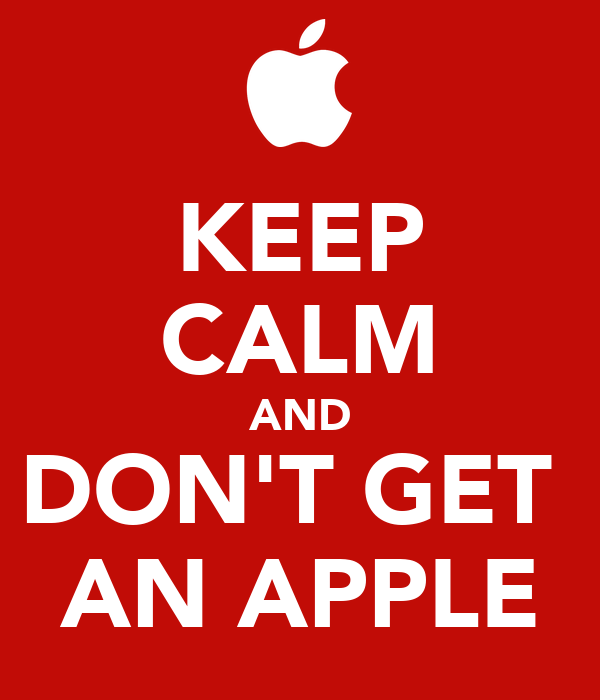 KEEP CALM AND DON'T GET  AN APPLE