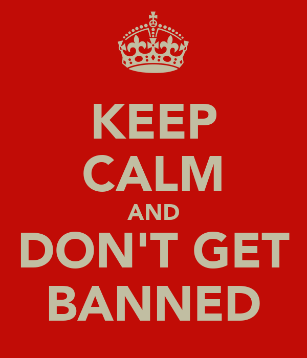KEEP CALM AND DON'T GET BANNED