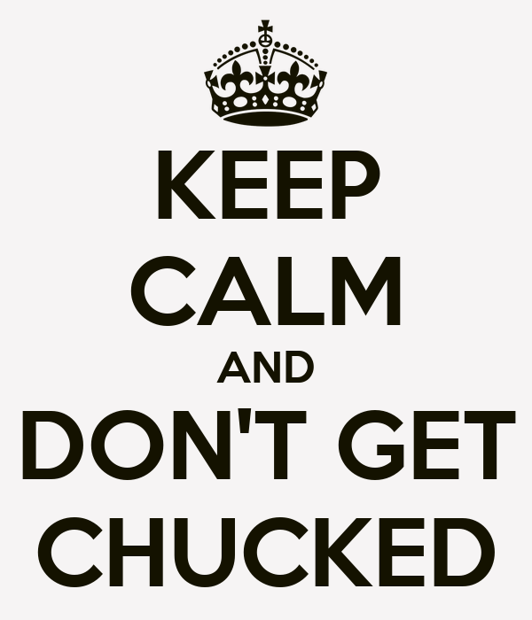 KEEP CALM AND DON'T GET CHUCKED