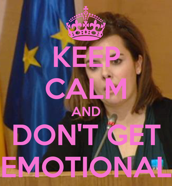 KEEP CALM AND DON'T GET EMOTIONAL