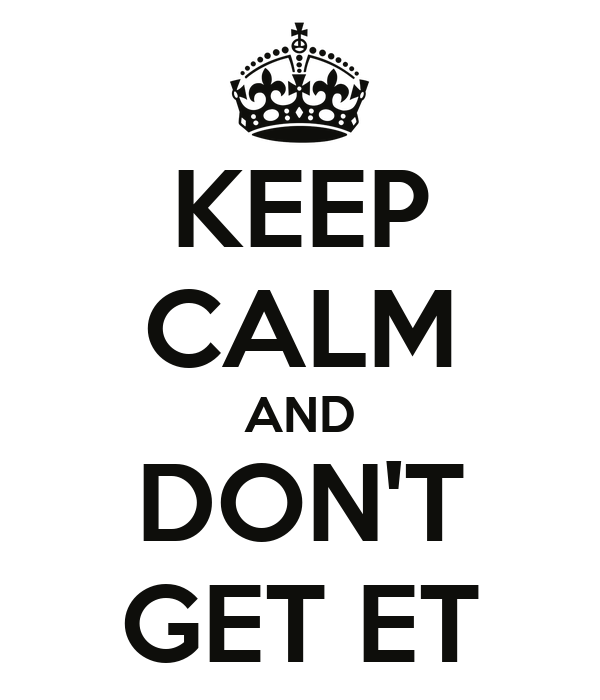 KEEP CALM AND DON'T GET ET