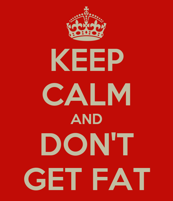KEEP CALM AND DON'T GET FAT