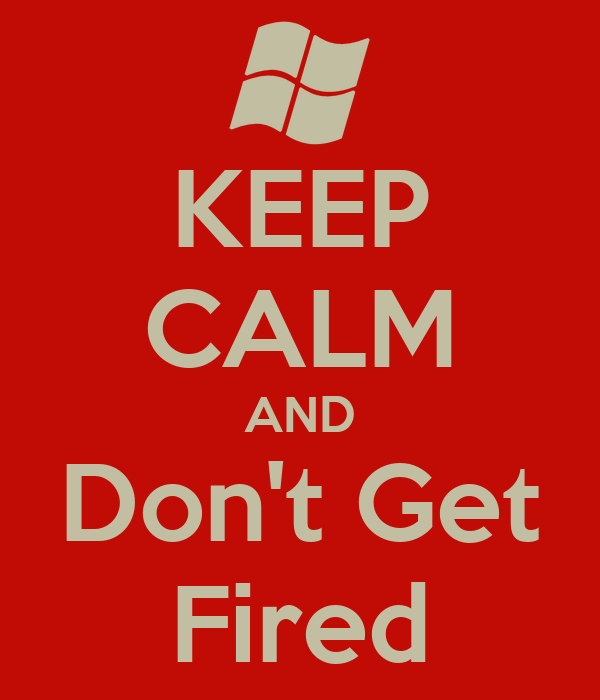 KEEP CALM AND Don't Get Fired