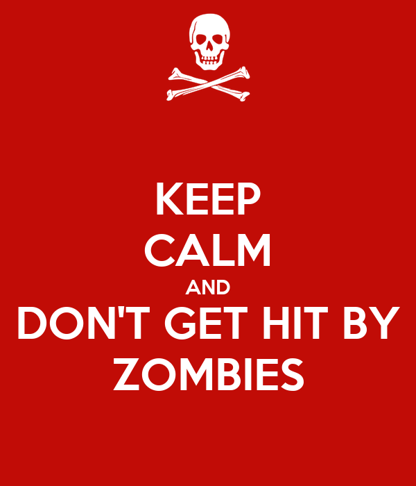 KEEP CALM AND DON'T GET HIT BY ZOMBIES