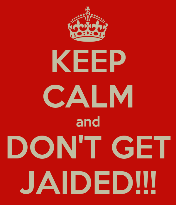 KEEP CALM and DON'T GET JAIDED!!!