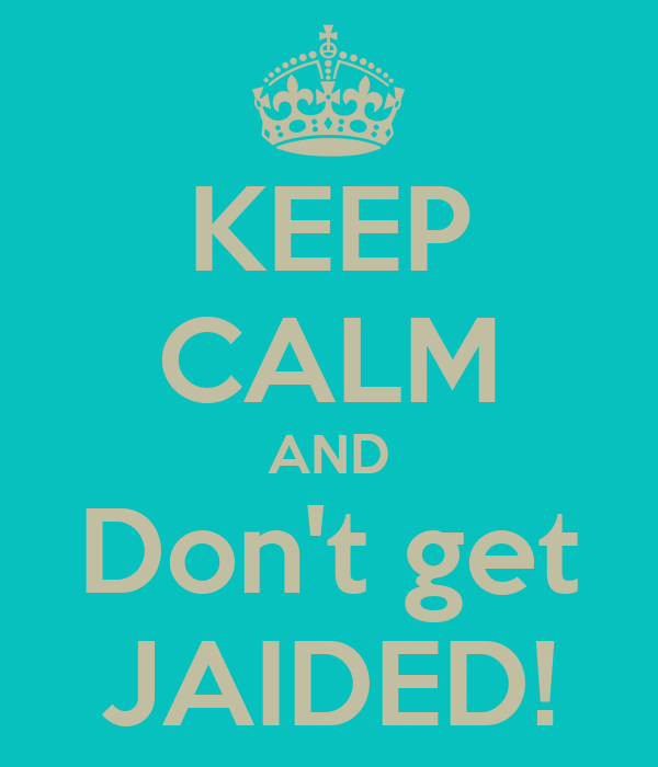 KEEP CALM AND Don't get JAIDED!