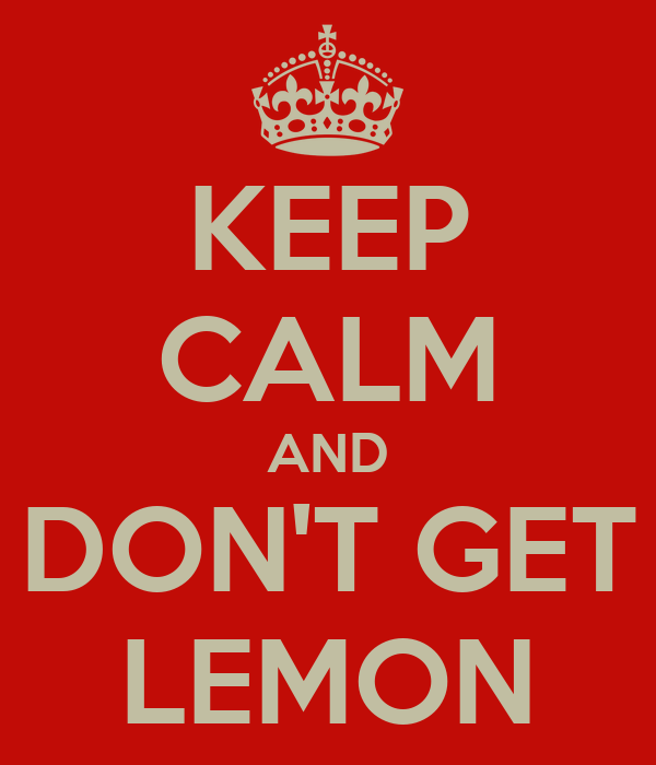 KEEP CALM AND DON'T GET LEMON